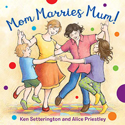 Mom Marries Mum! by Ken Settering, illustrated by Alice Priestley